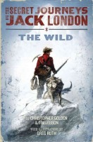 The Secret Journeys of Jack London:  The Wild  by Tim Lebbon