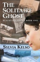 The Solitaire Ghost: Blackstone Gold, Book One by Sylvia Kelso