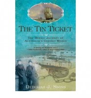 The Tin Ticket: Heroic Journey of Australia's Convict Women by Deborah J. Swiss