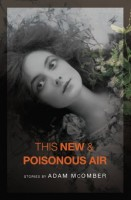 This New and Poisonous Air  by Adam McOmber