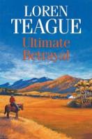 Ultimate Betrayal by Loren Teague