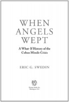 When Angels Wept: A What-If History of the Cuban Missile Crisis by Eric G. Swedin