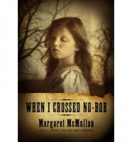 When I Cross No-Bob by Margaret McMullan