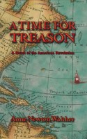 A Time for Treason by Anne Newton Walther
