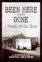 Been Here and Gone: A Memoir of the Blues by David Dalton