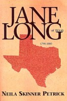 Jane Long of Texas, 1798-1880: A Biographical Novel of Jane Wilkinson Long of Texas, Based on Her True Story by Neila Skinner Petrick