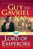 Lord of Emperors (The Sarantine Mosaic, Book 2) by Guy Gavriel Kay