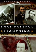 That Fateful Lightning: A Novel of Ulysses S. Grant by Richard Parry