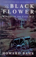 The Black Flower: A Novel of the Civil War by Howard Bahr