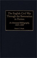 The English Civil War and the Restoration in Fiction: An Annotated Bibliography, 1625-1999 by Roxane C. Murph