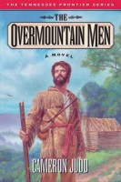 The Overmountain Men (The Tennessee Frontier Trilogy, v.1: 1757-1777) by Cameron Judd