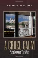 A Cruel Calm: Paris Between the Wars by Patricia Daly-Lipe