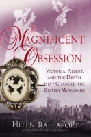 A Magnificient Obsession: Victoria, Albert, and the Death that Changed the British Monarchy by Helen Rappaport