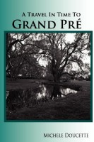 A Travel in Time to Grand Pre by Michele Doucette