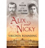 Alix and Nicky: The Passion of the Last Tsar and Tsarina by Virginia Rounding