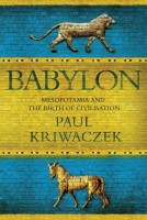 Babylon: Mesopotamia and the Birth of Civilization by Paul Kriwaczek