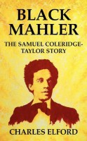 Black Mahler: The Samuel Coleridge-Taylor Story by Charles Elford