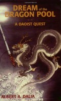Dream of the Dragon Pool: A Daoist Quest by Albert A. Dalia