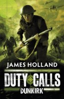 Duty Calls (Dunkirk 1) by James Holland