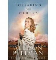 Forsaking All Others by Allison Pittman