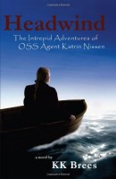 Headwind: The Intrepid Adventures OF OSS Agent Katrin Nissen by K. K. Brees