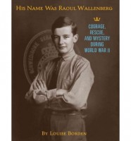 His Name Was Raoul Wallenberg by Louise Borden