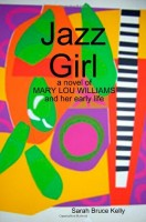 Jazz Girl:  A Novel of Mary Lou Williams and Her Early Life by Sarah Bruce Kelly