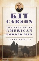 Kit Carson: The Life of an American Border Man by David Remley