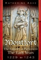 Montfort: The Founder of Parliament, The Early Years 1229 to 1243 (Volume I) by Katherine Ashe