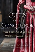 Queen of the Conqueror: The Life of Matilda, Wife of William I by Tracy Borman