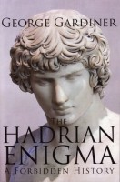 The Hadrian Enigma: A Forbidden History by George Gardiner
