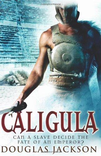 Caligula: The Tyranny of Rome by Douglas Jackson