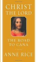 Christ the Lord:The Road to Cana by Anne Rice