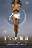 It Dreams in Me by Kathleen O'Neal Gear