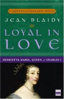 Loyal in Love: Henrietta Maria, Wife of Charles l by Jean Plaidy