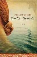 Not Yet Drown'd  by Peg Kingman