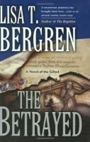The Betrayed: A novel of the Gifted by Lisa T. Bergren