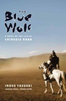 The Blue Wolf: A Novel of Chinggis Khan by Inoue Tasushi