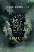 The Uncertain Hour by Jesse Browner