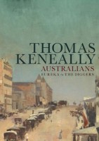 Australians: Eureka to the Diggers by Thomas Keneally