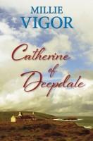 Catherine of Deepdale by Millie Vigor