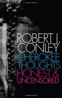 Cherokee Thoughts, Honest and Uncensored by Robert J. Conley