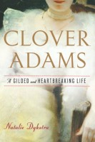 Clover Adams: A Gilded and Heartbreaking Life by Natalie Dykstra