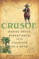 Crusoe: Daniel Defoe, Robert Knox, and the Creation of a Myth by Katherine Frank