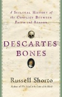 Descartes' Bones: A Skeletal History of the Conflict Between Faith and Reason by Russell Shorto