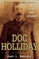 Doc Holliday: The Life and Legend by Gary L. Roberts