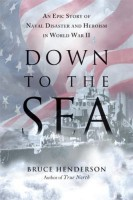 Down to the Sea: An Epic Story of Naval Disaster and Heroism in World War ll by Bruce Henderson