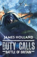 Duty Calls (Battle of Britain 2) by James Holland