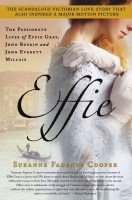 Effie: The Passionate Lives of Effie Gray, John Ruskin, and John Everett Millais by Suzanne Fagence Cooper