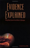Evidence Explained: Citing History Source from Artifacts to Cyberspace by Elizabeth Shown Mills